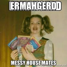ermahgerd messy house mates - Ermahgerd | Meme Generator via Relatably.com