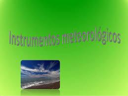 Resultado de imagen de INSTRUMENTOS METEOROLÓGICOS