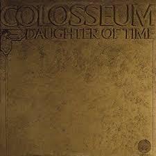 <b>Colosseum</b>:<b>Daughter Of</b> Time (1970)   LyricWiki   Fandom