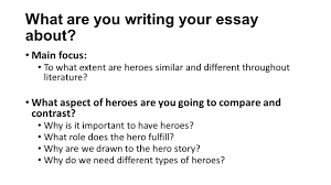 the hero essay what are you writing your essay about main focus what are you writing your essay about