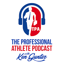 The Professional Athlete Podcast with Ken Gunter