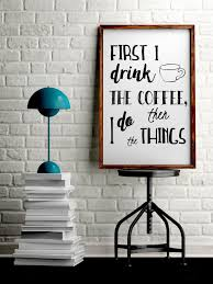 art for the office wall. beautiful coffee wall art i drink the then do things office decor black and white v on for t