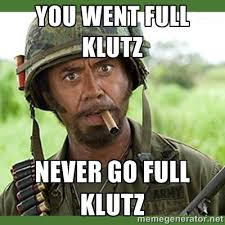 You went full klutz Never go full klutz - went full retard | Meme ... via Relatably.com