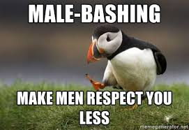 male-bashing make men respect you less - Unpopular Opinion Puffin ... via Relatably.com