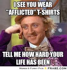 "I see you wear ""afflicted"" t-shirts... - Willy Wonka Meme ... via Relatably.com"