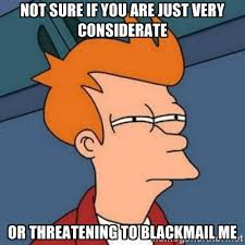 Not sure if you are just very considerate Or threatening to ... via Relatably.com