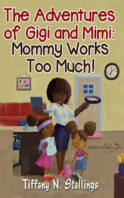 mommy works too much will resonate working parents kids new children s book