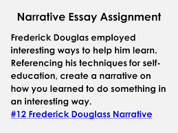 english  writing communication mr  rinka lesson    narrative    narrative essay assignment frederick douglas employed interesting ways to help him learn  referencing his techniques