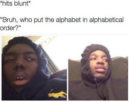 15 Funniest *Hits Blunt* Memes On The Internet PART 2 | SoCawlege via Relatably.com