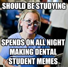 overworked dental student memes | quickmeme via Relatably.com