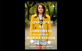 book essay on marina keegan s the opposite of loneliness the book essay on marina keegan s the opposite of loneliness the riveter magazine
