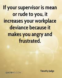 timothy judge quotes quotehd if your supervisor is mean or rude to you it increases your workplace deviance because