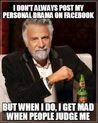 Meme Maker - I DON'T ALWAYS POST MY PERSONAL DRAMA ON FACEBOOK BUT ... via Relatably.com