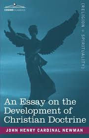 an essay on the development of christian doctrine cardinal john an essay on the development of christian doctrine cardinal john henry newman 9781602065758 com books