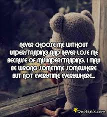 Never choose me without understanding and never lose me because of ... via Relatably.com