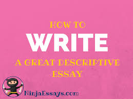 ninja essays custom writing benefits if you want to write an awesome descriptive essay the worst thing you could do is get straight to the writing process this is not an easy assignment to