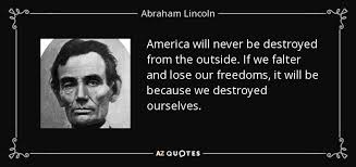 Abraham Lincoln quote: America will never be destroyed from the ... via Relatably.com