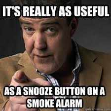 as a snooze button on a smoke alarm It's really as useful ... via Relatably.com