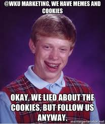 WKU Marketing, we have memes and cookies Okay, we lied about the ... via Relatably.com