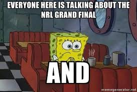 EVERYONE HERE IS TALKING ABOUT THE NRL GRAND FINAL And - Coffee ... via Relatably.com