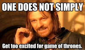 ONE DOES NOT SIMPLY Get too excited for game of thrones. - One ... via Relatably.com