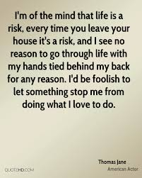 thomas jane quotes quotehd i m of the mind that life is a risk every time you leave