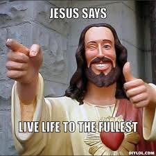 DIYLOL - JESUS SAYS live life to the fullest via Relatably.com