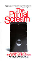 The <b>primal scream</b>: primal therapy: the cure for neurosis - Arthur ...