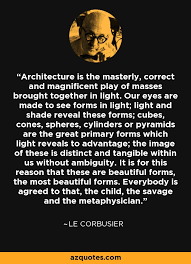 Le Corbusier quote: Architecture is the masterly, correct and ... via Relatably.com