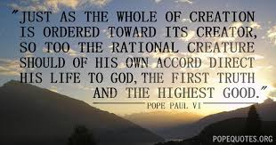 Pope Paul VI Quote: Just as the whole of creation is ordered to ... via Relatably.com
