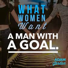 things women want in a man dating advice for men they do not need to be financial goals or anything related to your job career but she wants to see you have motivation in your life whether that be health