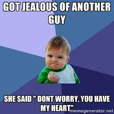 """Got jealous of another guy she said """" dont worry, you have my ... via Relatably.com"""