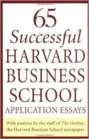 successful harvard business school application essays with successful harvard business school application essays with analysis by the staff of the harbus the harvard business school newspaper