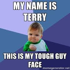 my name is terry this is my tough guy face - Success Kid | Meme ... via Relatably.com