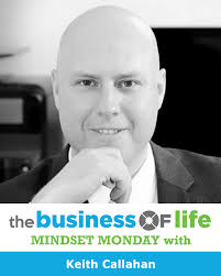 the business of life podcast the business of life keith callahan ep80 mindset monday the sandwich story