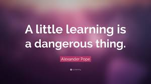 alexander pope quote a little learning is a dangerous thing alexander pope quote a little learning is a dangerous thing