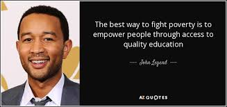 John Legend quote: The best way to fight poverty is to empower ...