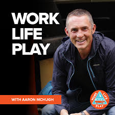 Work Life Play with Aaron McHugh