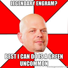Legendary engram? best i can do is a green uncommon - Pawn Stars ... via Relatably.com
