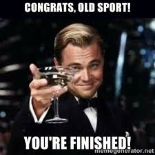 Congrats, old sport! You're finished! - Gatsby Gatsby | Meme Generator via Relatably.com