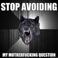 stop avoiding my motherfucking question - Insanity Wolf - quickmeme via Relatably.com