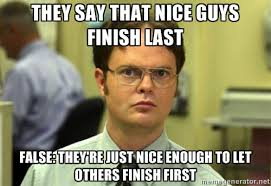 They say that nice guys finish last False: They're just nice ... via Relatably.com