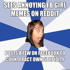 sees annoying FB girl memes on Reddit Posts a few on Facebook to ... via Relatably.com