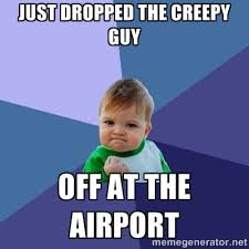 just dropped the creepy guy off at the airport - Success Kid ... via Relatably.com