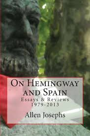ernest hemingway and allen josephs coming of age in spain the ab your new book hemingway and spain essays