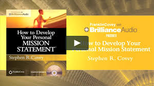 how to develop your personal mission statement by stephen r covey how to develop your personal mission statement by stephen r covey on vimeo