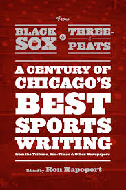 from black sox to three peats a century of chicago s best edited by ron rapoport