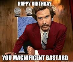 Magnificent Bastard - Funny Happy Birthday Meme | Humor ... via Relatably.com