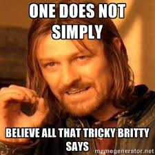 ONE DOES NOT SIMPLY BELIEVE ALL THAT TRICKY BRITTY SAYS - one-does ... via Relatably.com