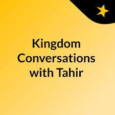 Kingdom Conversations with Tahir